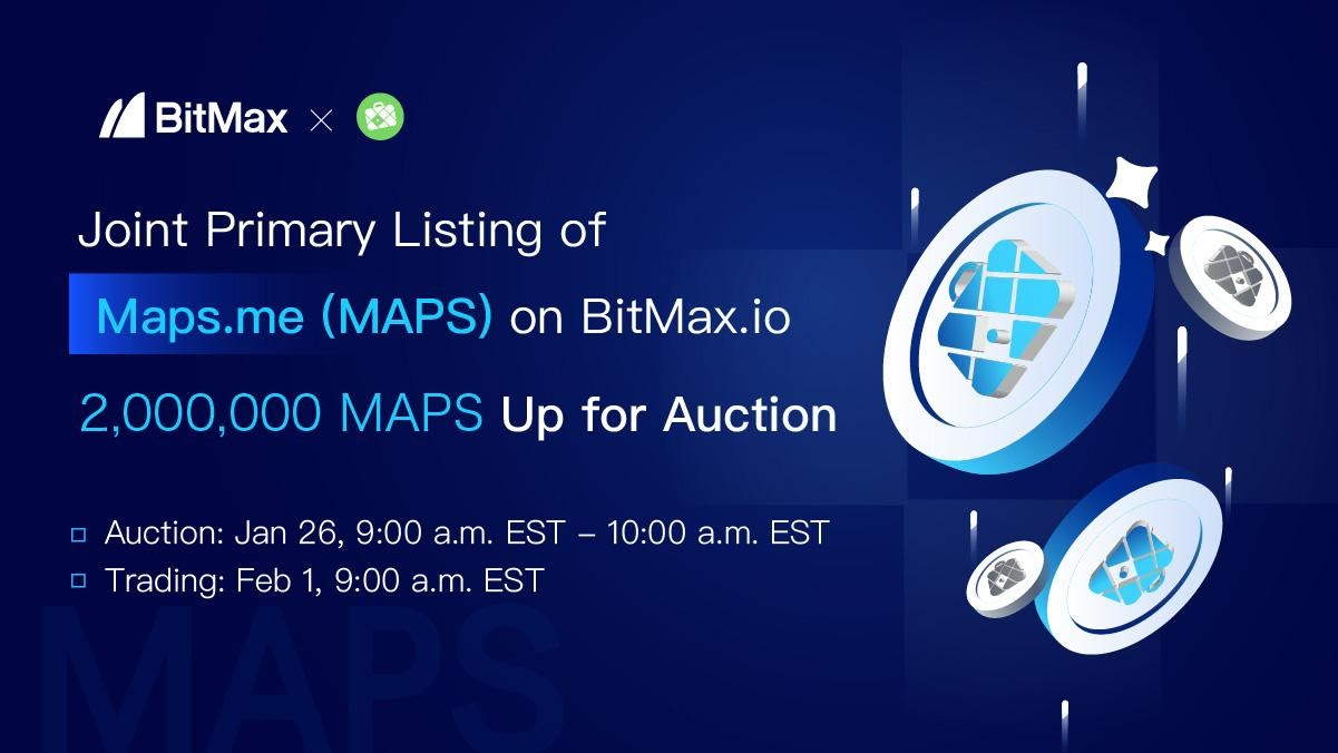BitMax.io Announces the Joint Primary Listing & Auction of Maps.me (MAPS)